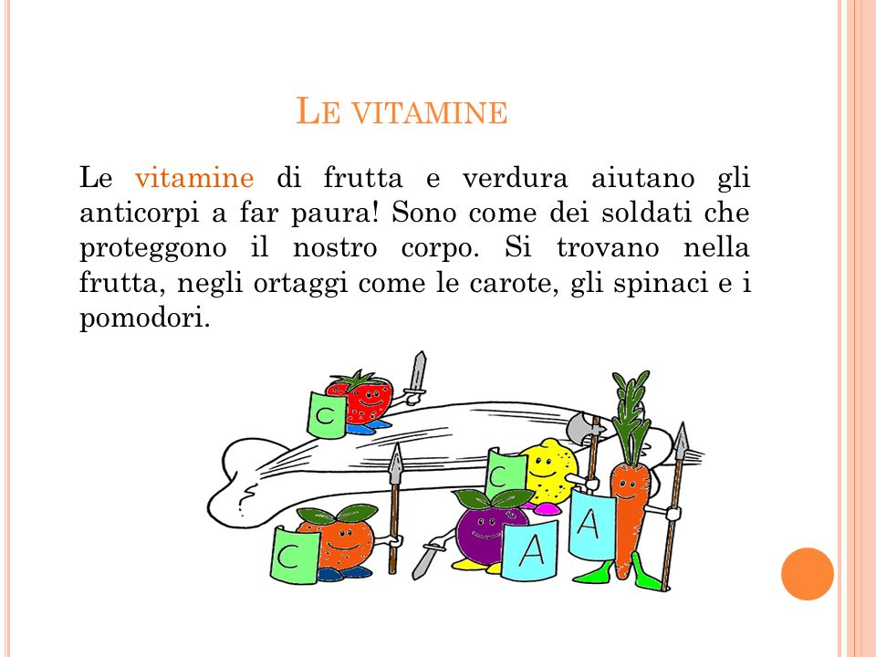 L E VITAMINE Le vitamine di frutta e verdura aiutano gli anticorpi a far paura.