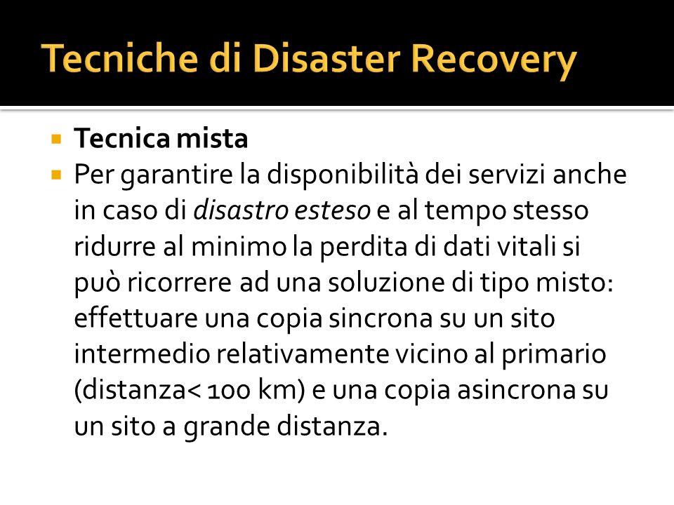 Tecnica mista Per garantire la disponibilità dei servizi anche in caso di disastro esteso e al tempo stesso ridurre al minimo la perdita di dati vital