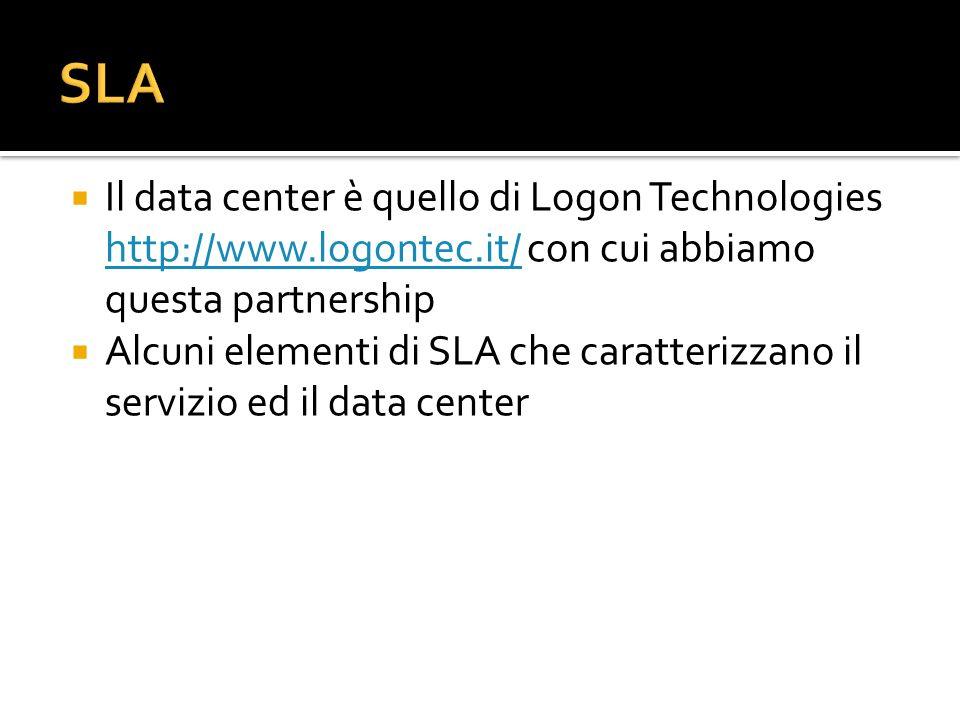 Il data center è quello di Logon Technologies http://www.logontec.it/ con cui abbiamo questa partnership http://www.logontec.it/ Alcuni elementi di SL