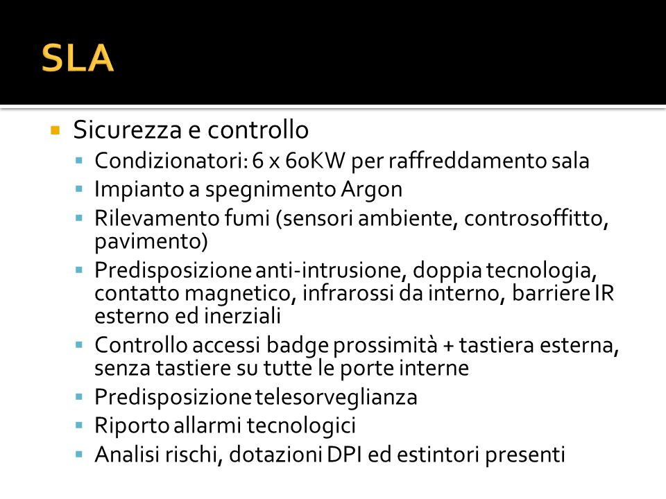 Sicurezza e controllo Condizionatori: 6 x 60KW per raffreddamento sala Impianto a spegnimento Argon Rilevamento fumi (sensori ambiente, controsoffitto