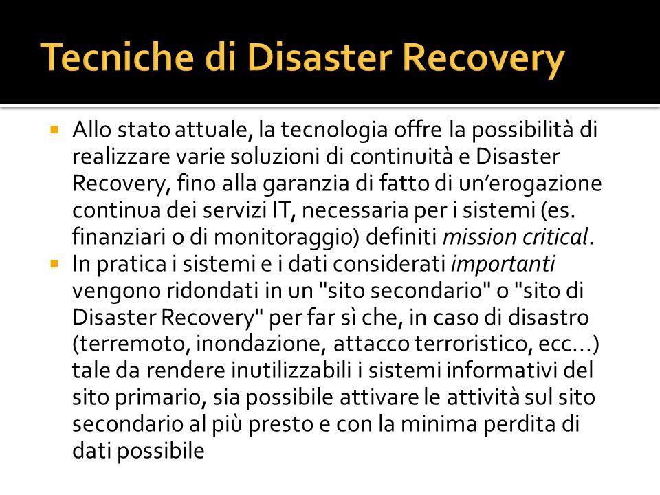 Allo stato attuale, la tecnologia offre la possibilità di realizzare varie soluzioni di continuità e Disaster Recovery, fino alla garanzia di fatto di