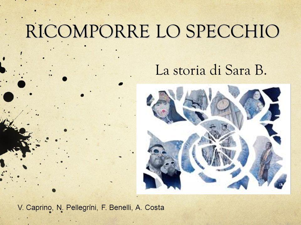 La storia di Sara B. RICOMPORRE LO SPECCHIO V. Caprino, N. Pellegrini, F. Benelli, A. Costa