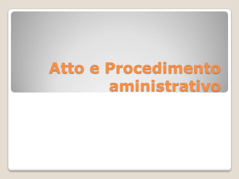 Atto amministrativo Un atto amministrativo è un atto giuridico posto in essere da un autorità amministrativa nell esercizio di una sua funzione amministrativa.