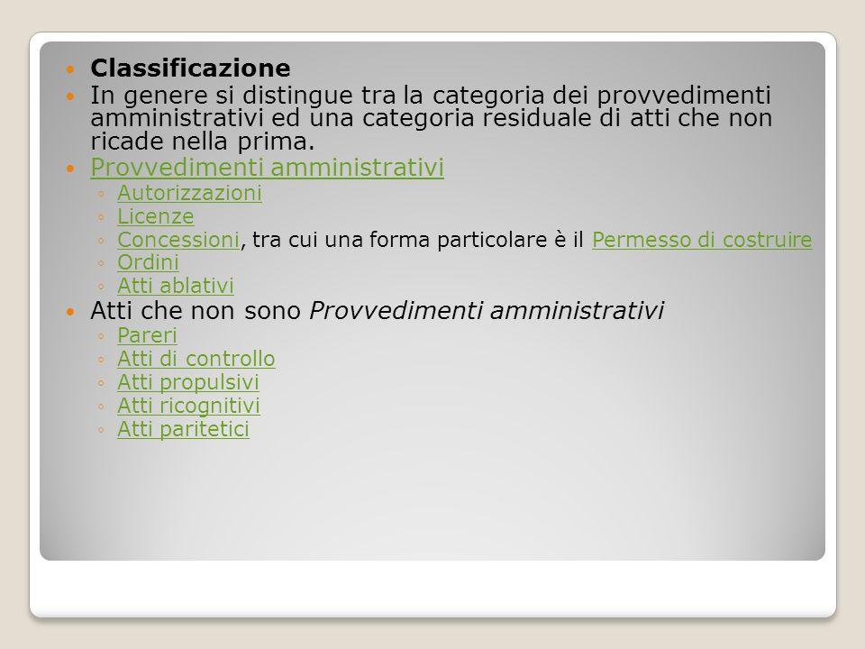 Classificazione In genere si distingue tra la categoria dei provvedimenti amministrativi ed una categoria residuale di atti che non ricade nella prima
