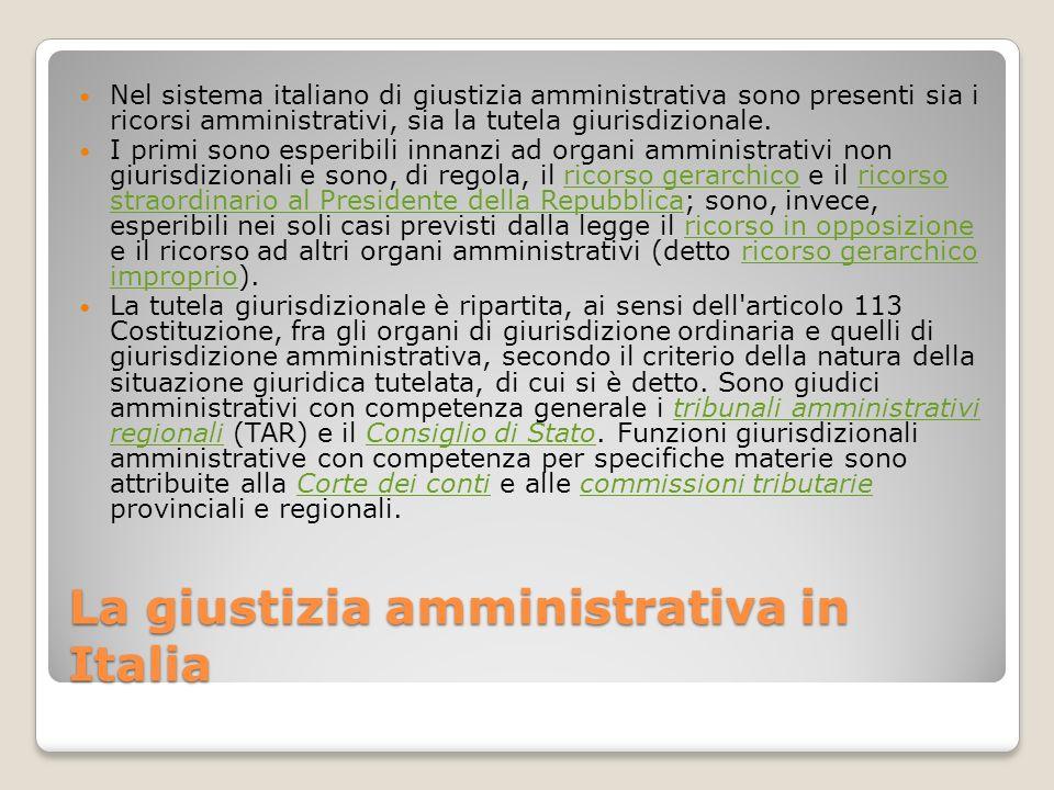 La giustizia amministrativa in Italia Nel sistema italiano di giustizia amministrativa sono presenti sia i ricorsi amministrativi, sia la tutela giuri