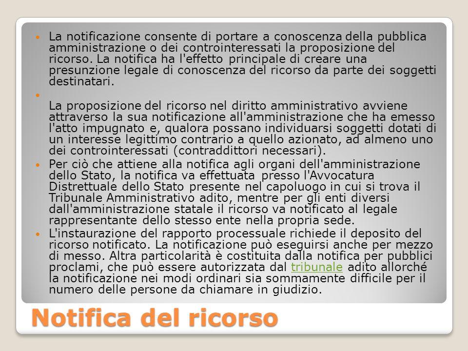 Notifica del ricorso La notificazione consente di portare a conoscenza della pubblica amministrazione o dei controinteressati la proposizione del rico