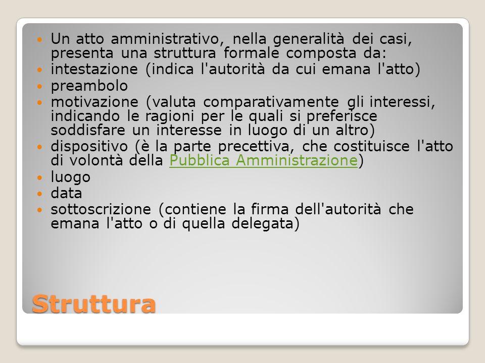 Struttura Un atto amministrativo, nella generalità dei casi, presenta una struttura formale composta da: intestazione (indica l'autorità da cui emana