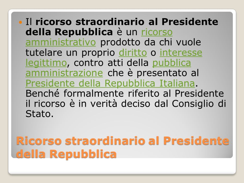 Ricorso straordinario al Presidente della Repubblica Il ricorso straordinario al Presidente della Repubblica è un ricorso amministrativo prodotto da c