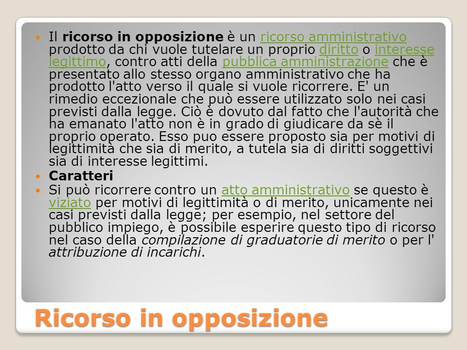 Ricorso in opposizione Il ricorso in opposizione è un ricorso amministrativo prodotto da chi vuole tutelare un proprio diritto o interesse legittimo,