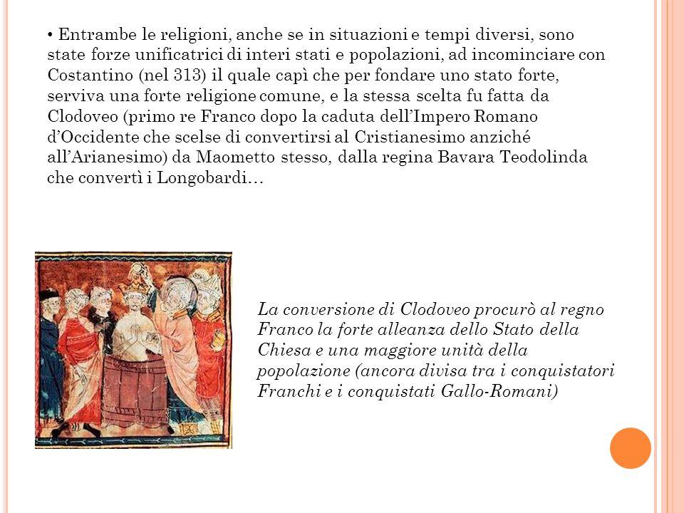 Entrambe le religioni, anche se in situazioni e tempi diversi, sono state forze unificatrici di interi stati e popolazioni, ad incominciare con Costan