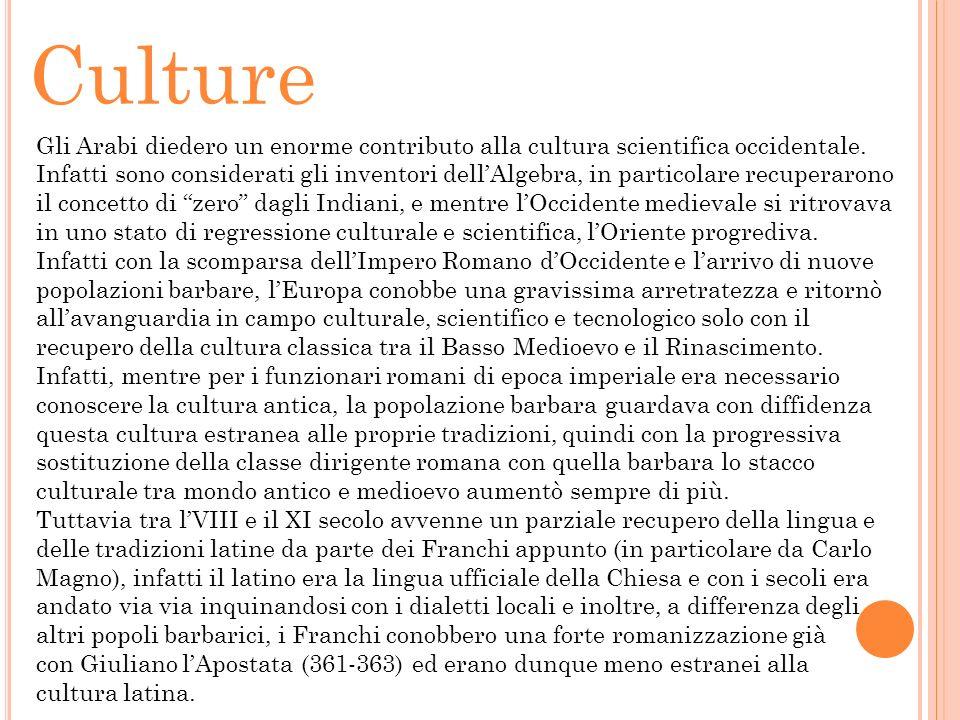 Culture Gli Arabi diedero un enorme contributo alla cultura scientifica occidentale. Infatti sono considerati gli inventori dellAlgebra, in particolar