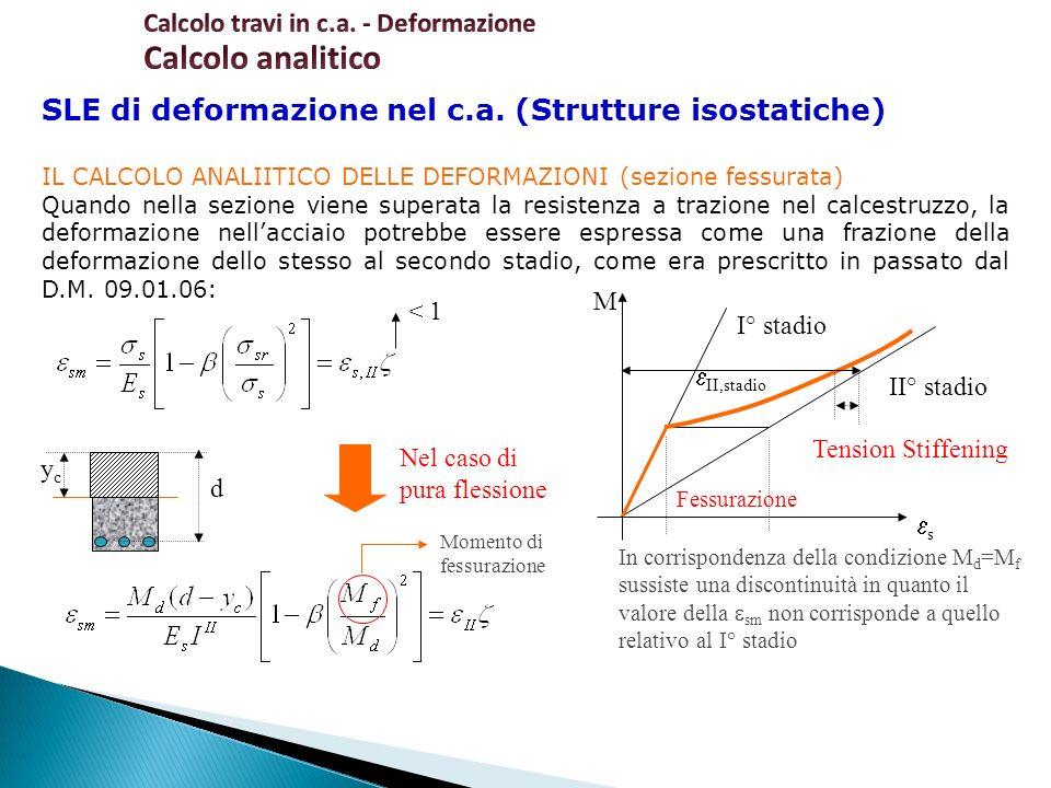 SLE di deformazione nel c.a. (Strutture isostatiche) IL CALCOLO ANALIITICO DELLE DEFORMAZIONI (sezione fessurata) Quando nella sezione viene superata