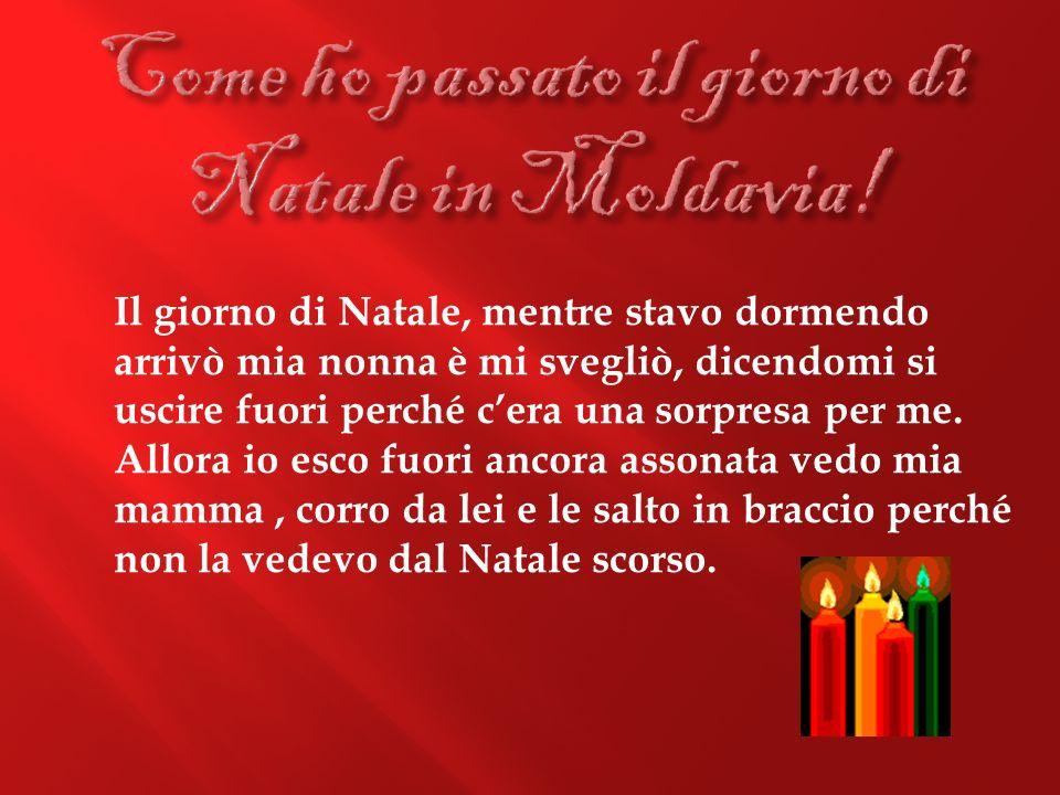 Noi il Natale lo passiamo in famiglia tutte le volte invece prima che mi trasferissi qui in Italia lo passavamo sempre io, mio fratello, mia nonna e mio nonno e a volte mia mamma e mio papà, perché mia mamma era in Italia.