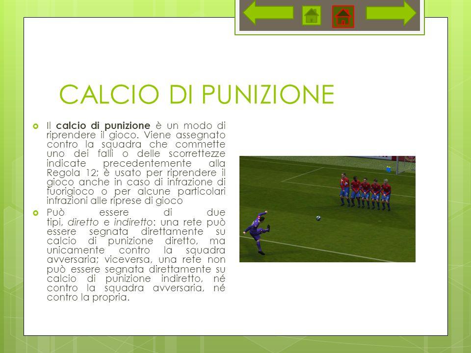 CALCIO DI PUNIZIONE Il calcio di punizione è un modo di riprendere il gioco.