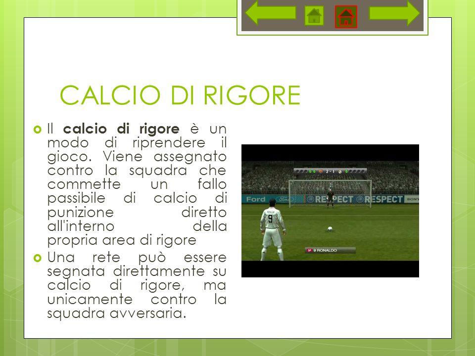 CALCIO DI RIGORE Il calcio di rigore è un modo di riprendere il gioco.