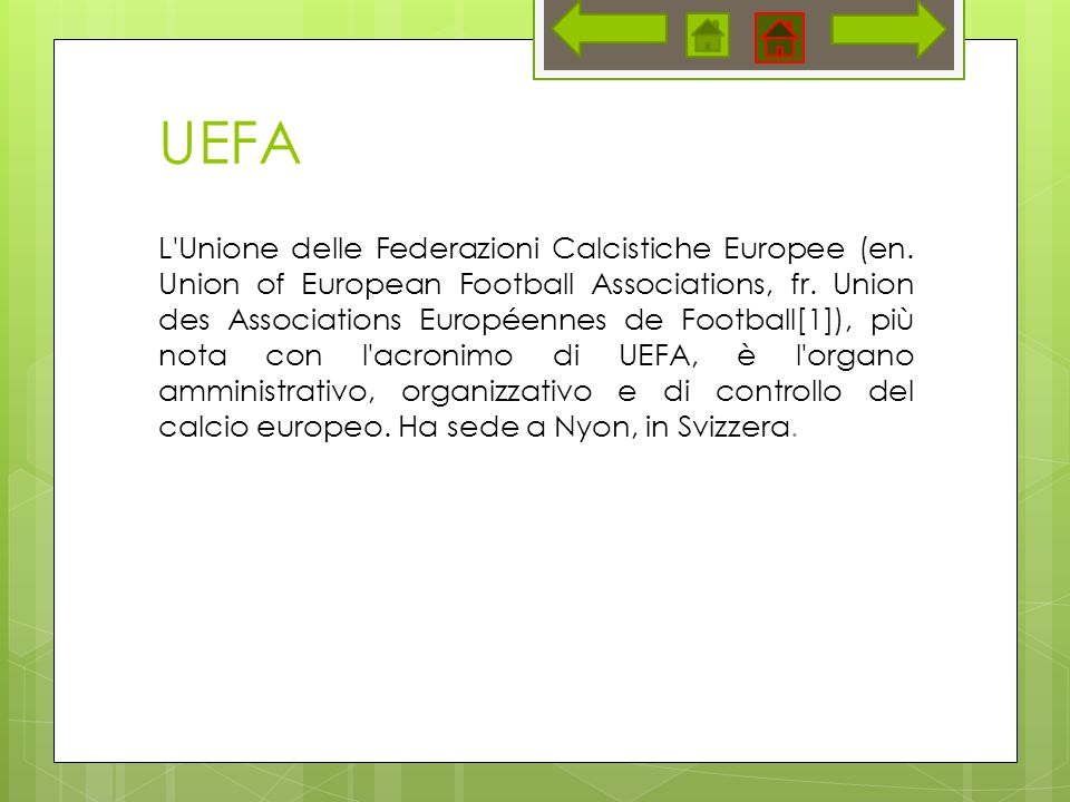 UEFA L'Unione delle Federazioni Calcistiche Europee (en. Union of European Football Associations, fr. Union des Associations Européennes de Football[1