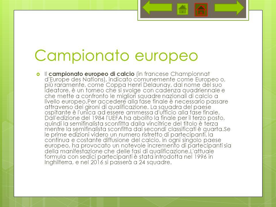 Campionato europeo Il campionato europeo di calcio (in francese Championnat d'Europe des Nations), indicato comunemente come Europeo o, più raramente,