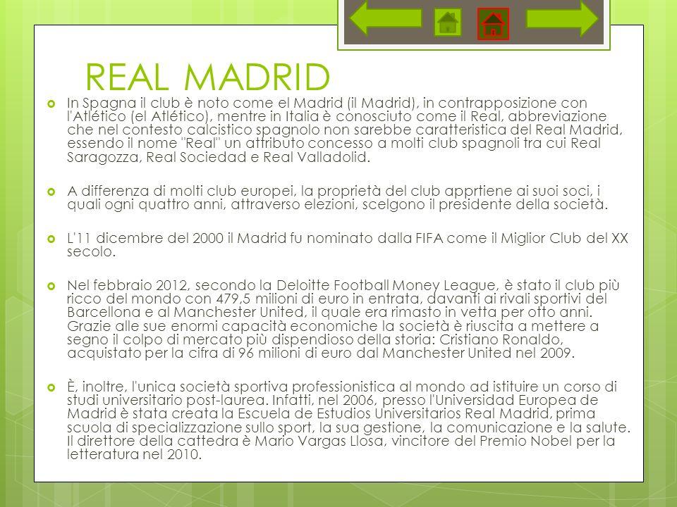 REAL MADRID In Spagna il club è noto come el Madrid (il Madrid), in contrapposizione con l'Atlético (el Atlético), mentre in Italia è conosciuto come