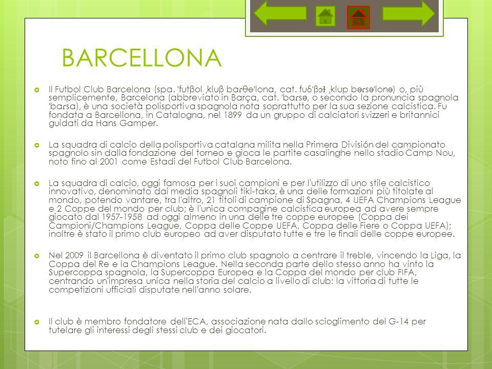 BARCELLONA Il Futbol Club Barcelona (spa. ˈ futβol ˌ kluβ ba ɾ θe ˈ lona, cat. fuδ ˈ β ɔɫ ˌ klup b ə ɾ s ə ˈ lon ə ) o, più semplicemente, Barcelona (
