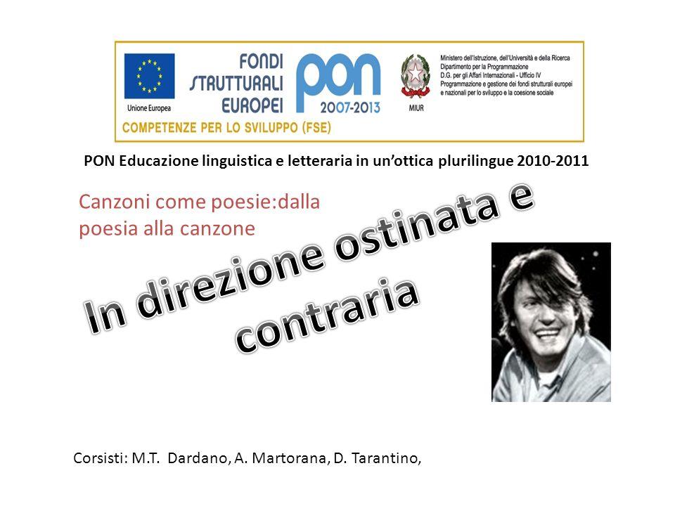PON Educazione linguistica e letteraria in unottica plurilingue 2010-2011 Corsisti: M.T. Dardano, A. Martorana, D. Tarantino, Canzoni come poesie:dall
