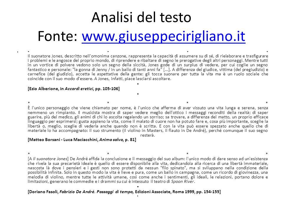 Analisi del testo Fonte: www.giuseppecirigliano.itwww.giuseppecirigliano.it * * * * Il suonatore Jones, descritto nell'omonima canzone, rappresenta la