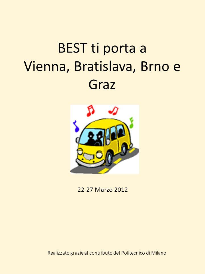 BEST ti porta a Vienna, Bratislava, Brno e Graz 22-27 Marzo 2012 Realizzato grazie al contributo del Politecnico di Milano