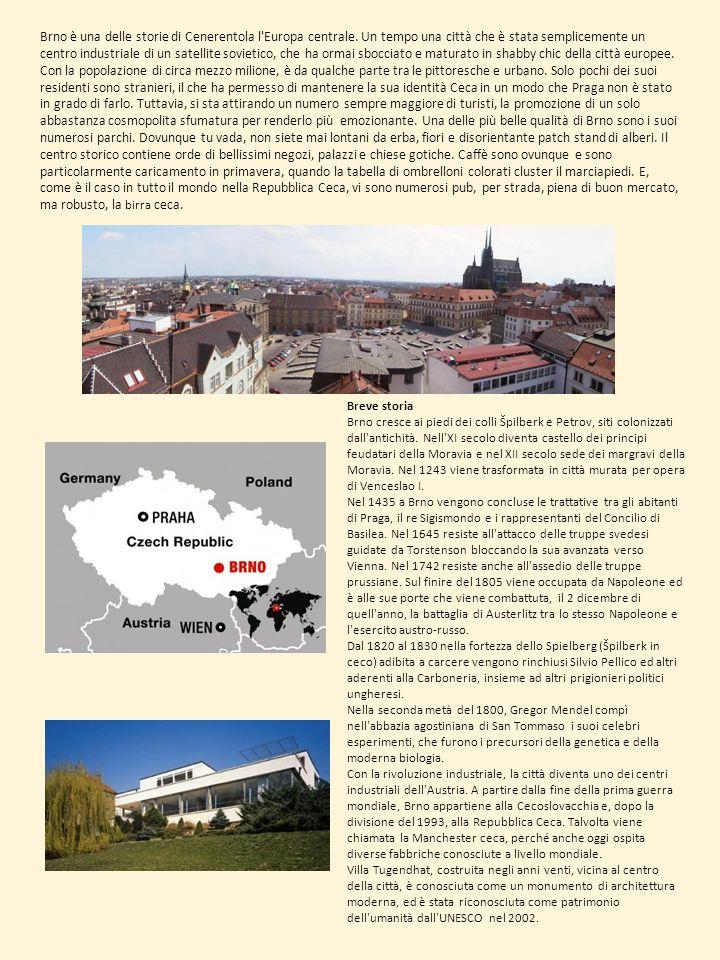 Breve storia Brno cresce ai piedi dei colli Špilberk e Petrov, siti colonizzati dall'antichità. Nell'XI secolo diventa castello dei principi feudatari