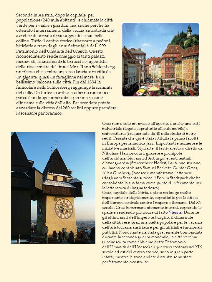 Graz non è solo un museo all'aperto, è anche una citt à industriale (legata soprattutto all'automobile) e universitaria (frequentata da 40 mila studen