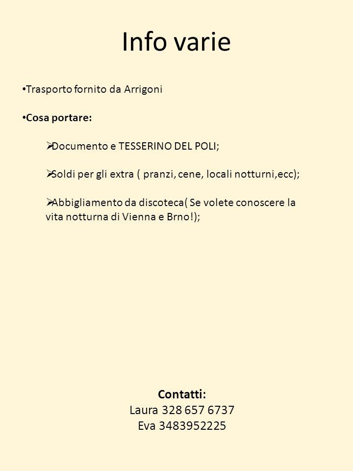 Info varie Trasporto fornito da Arrigoni Cosa portare: Documento e TESSERINO DEL POLI; Soldi per gli extra ( pranzi, cene, locali notturni,ecc); Abbig