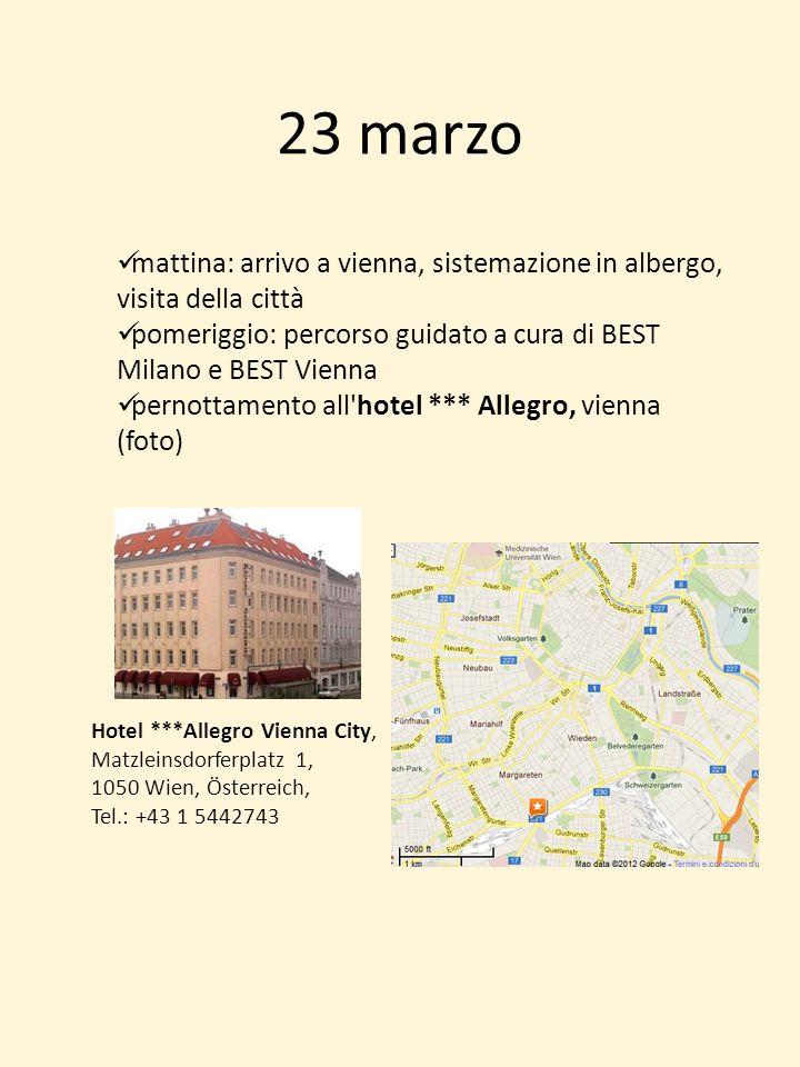 23 marzo Hotel ***Allegro Vienna City, Matzleinsdorferplatz 1, 1050 Wien, Österreich, Tel.: +43 1 5442743 mattina: arrivo a vienna, sistemazione in al