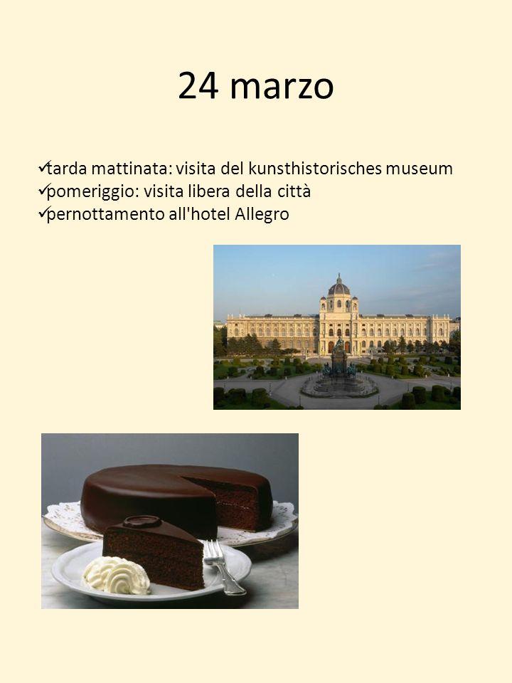24 marzo tarda mattinata: visita del kunsthistorisches museum pomeriggio: visita libera della città pernottamento all'hotel Allegro
