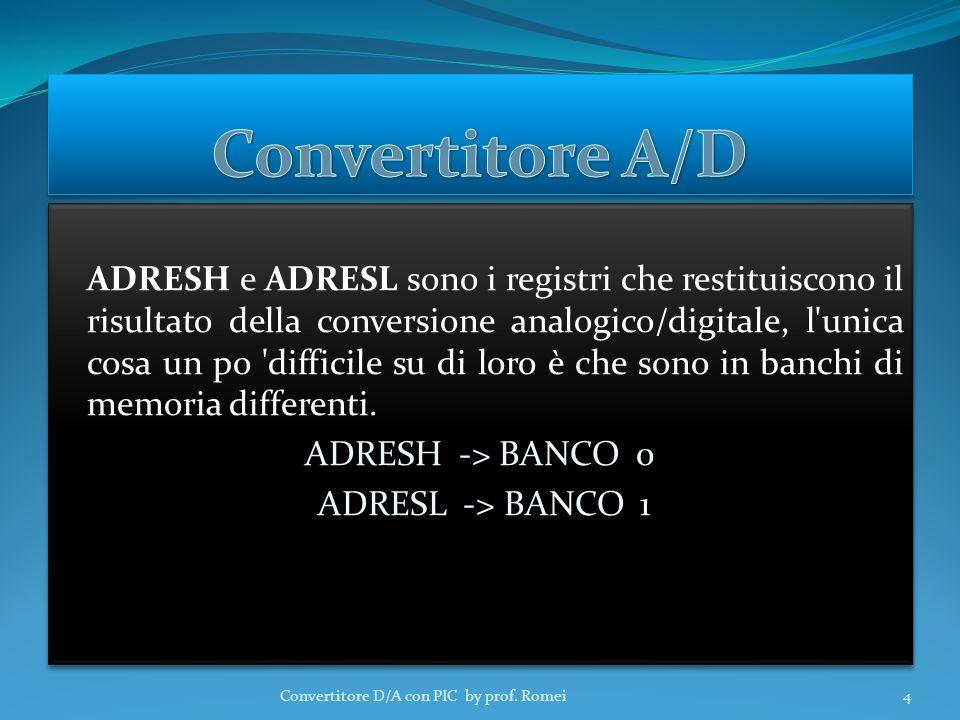 ADRESH e ADRESL sono i registri che restituiscono il risultato della conversione analogico/digitale, l unica cosa un po difficile su di loro è che sono in banchi di memoria differenti.