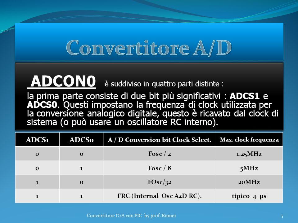ADCON 0 è suddiviso in quattro parti distinte : la prima parte consiste di due bit più significativi : ADCS1 e ADCS0.