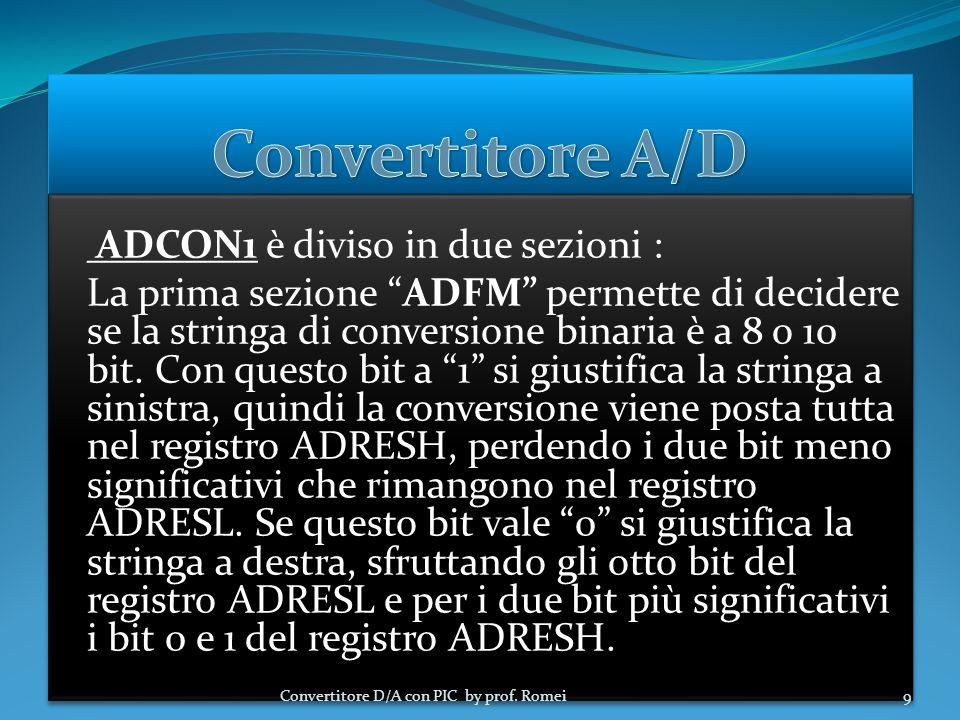ADCON1 è diviso in due sezioni : La prima sezione ADFM permette di decidere se la stringa di conversione binaria è a 8 o 10 bit.