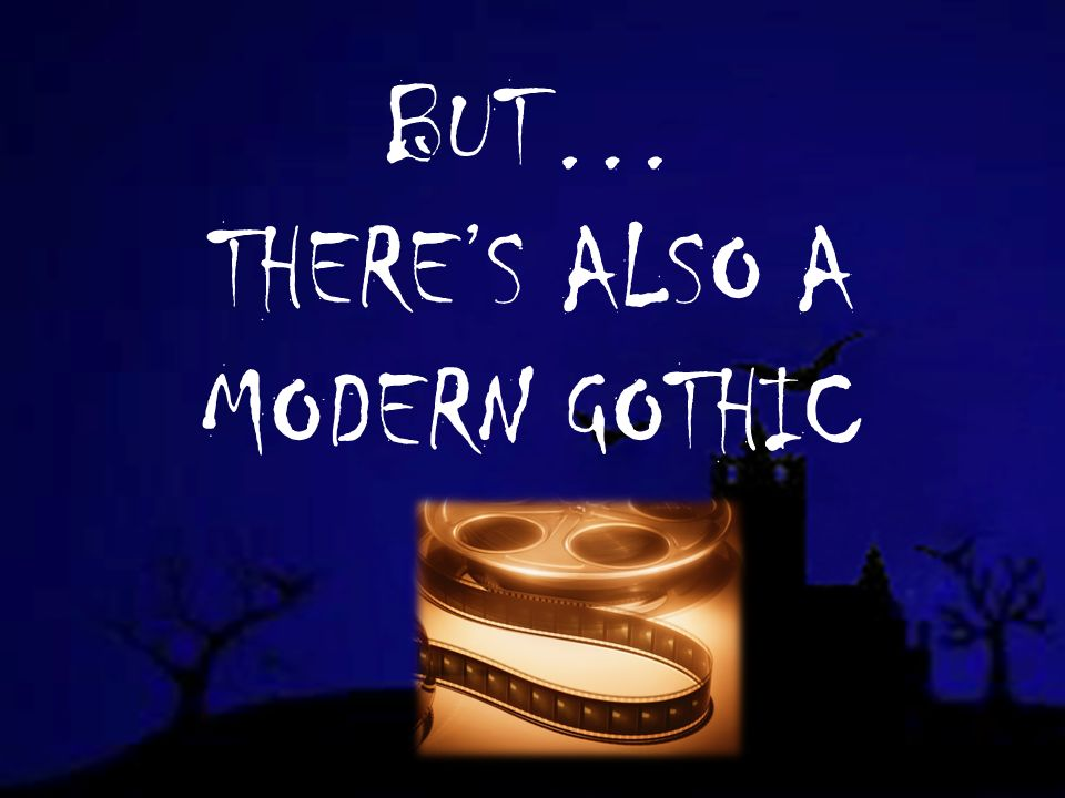 BUT… THERES ALSO A MODERN GOTHIC