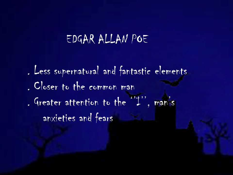 EDGAR ALLAN POE. Less supernatural and fantastic elements.