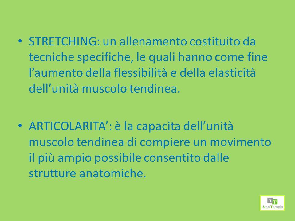 STRETCHING: un allenamento costituito da tecniche specifiche, le quali hanno come fine laumento della flessibilità e della elasticità dellunità muscolo tendinea.