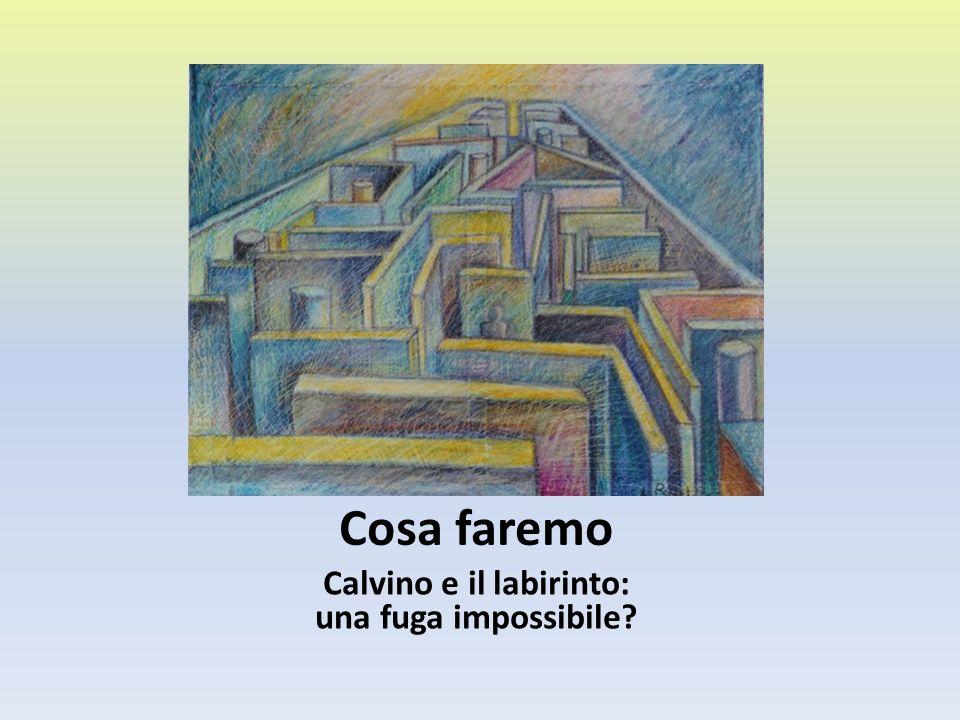 Cosa faremo Calvino e il labirinto: una fuga impossibile?