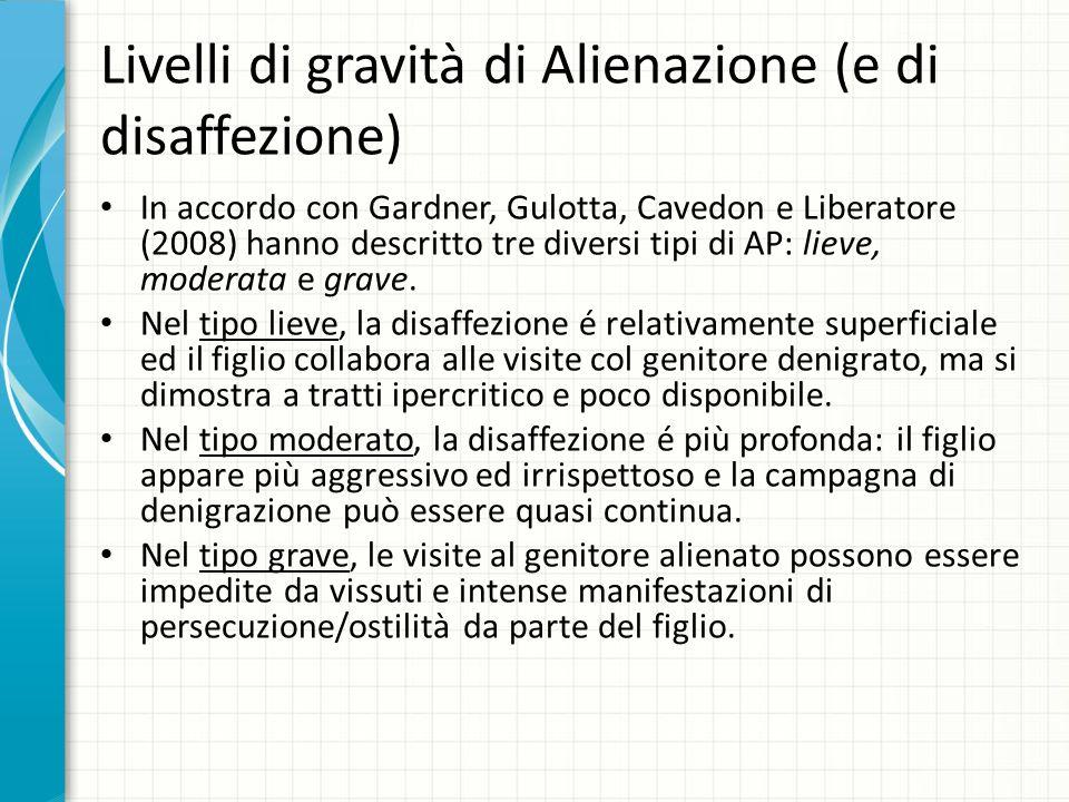 Livelli di gravità di Alienazione (e di disaffezione) In accordo con Gardner, Gulotta, Cavedon e Liberatore (2008) hanno descritto tre diversi tipi di