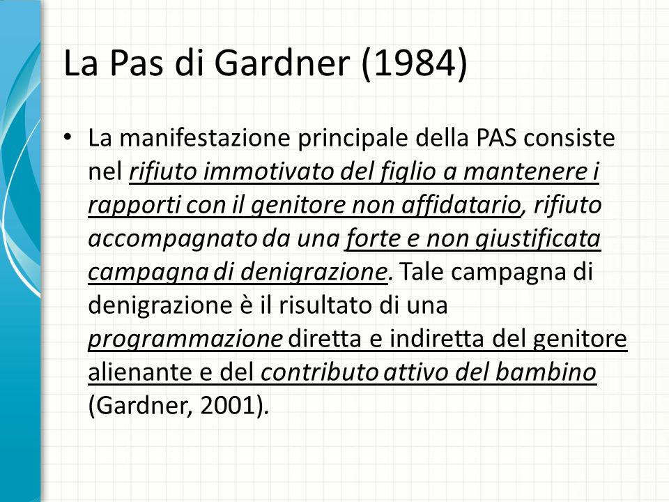 La Pas di Gardner (1984) La manifestazione principale della PAS consiste nel rifiuto immotivato del figlio a mantenere i rapporti con il genitore non