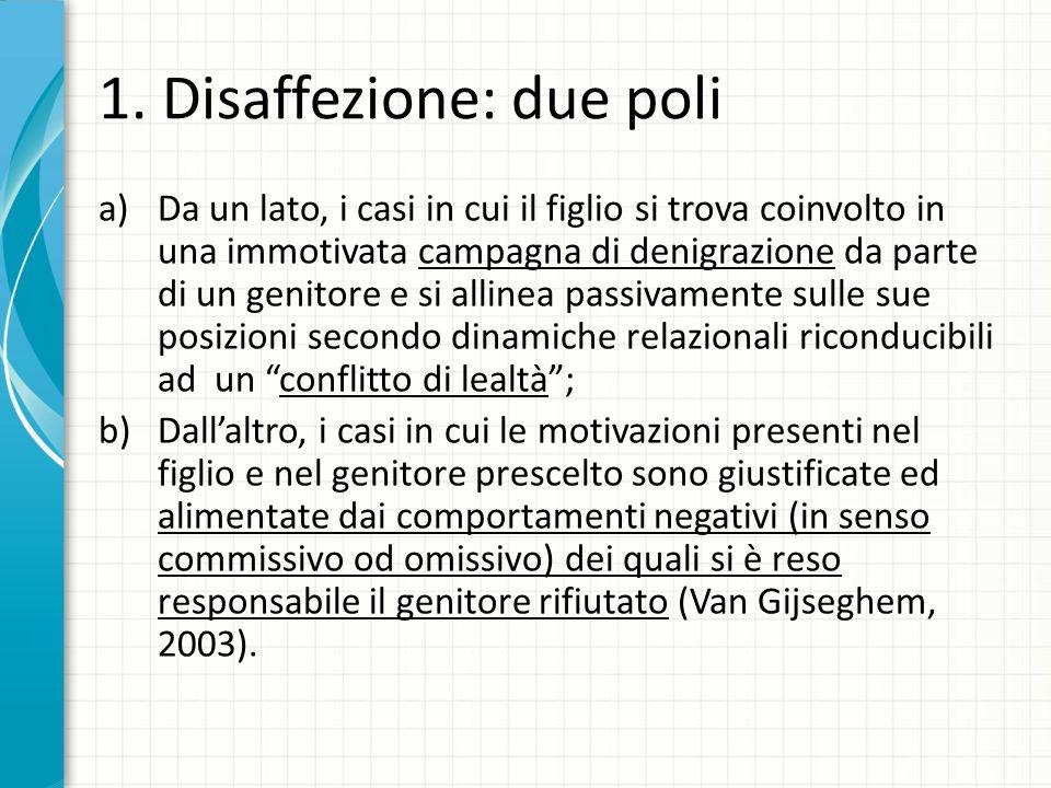 1. Disaffezione: due poli a)Da un lato, i casi in cui il figlio si trova coinvolto in una immotivata campagna di denigrazione da parte di un genitore