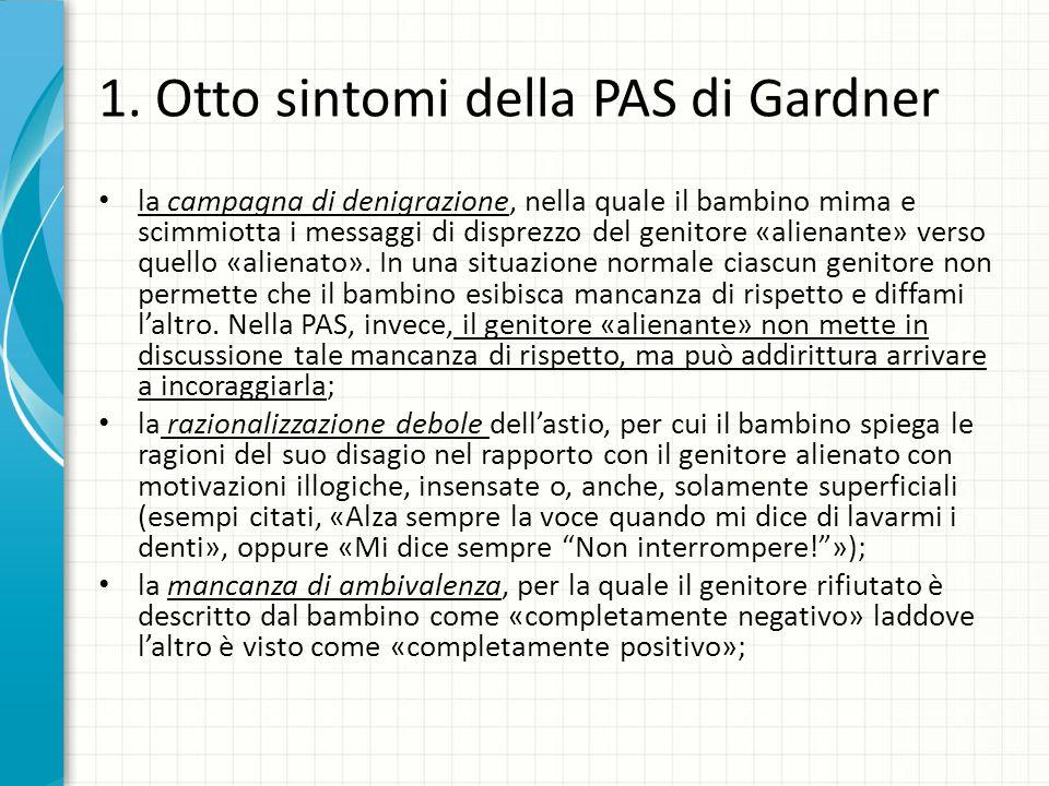 1. Otto sintomi della PAS di Gardner la campagna di denigrazione, nella quale il bambino mima e scimmiotta i messaggi di disprezzo del genitore «alien