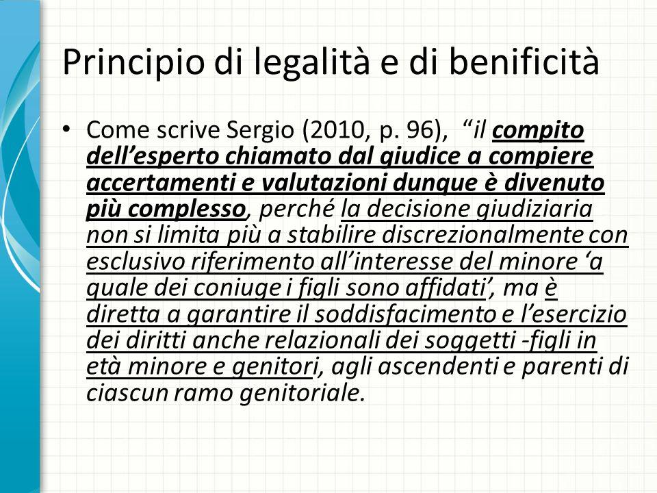 Principio di legalità e di benificità Come scrive Sergio (2010, p. 96), il compito dellesperto chiamato dal giudice a compiere accertamenti e valutazi