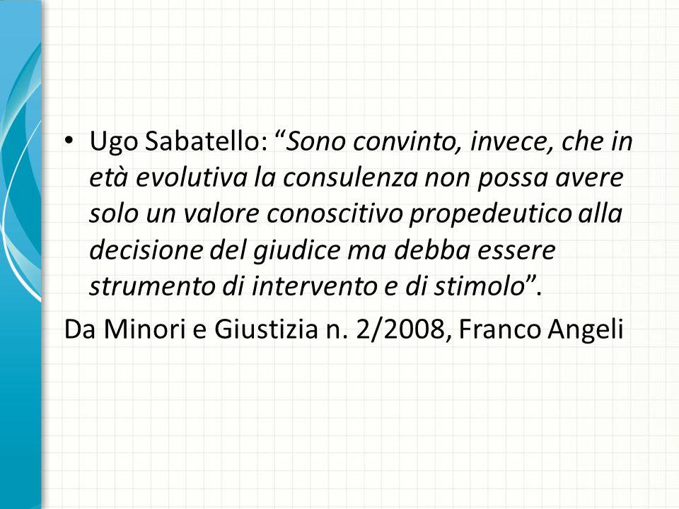 Ugo Sabatello: Sono convinto, invece, che in età evolutiva la consulenza non possa avere solo un valore conoscitivo propedeutico alla decisione del gi