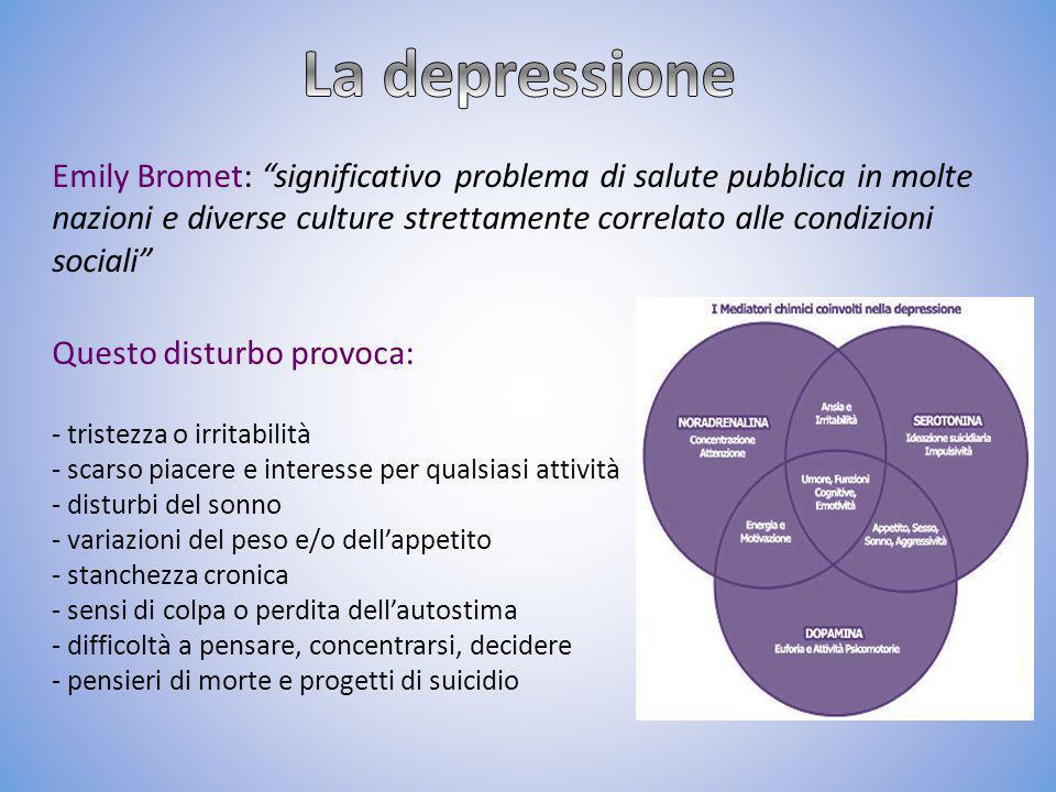 Emily Bromet: significativo problema di salute pubblica in molte nazioni e diverse culture strettamente correlato alle condizioni sociali Questo distu