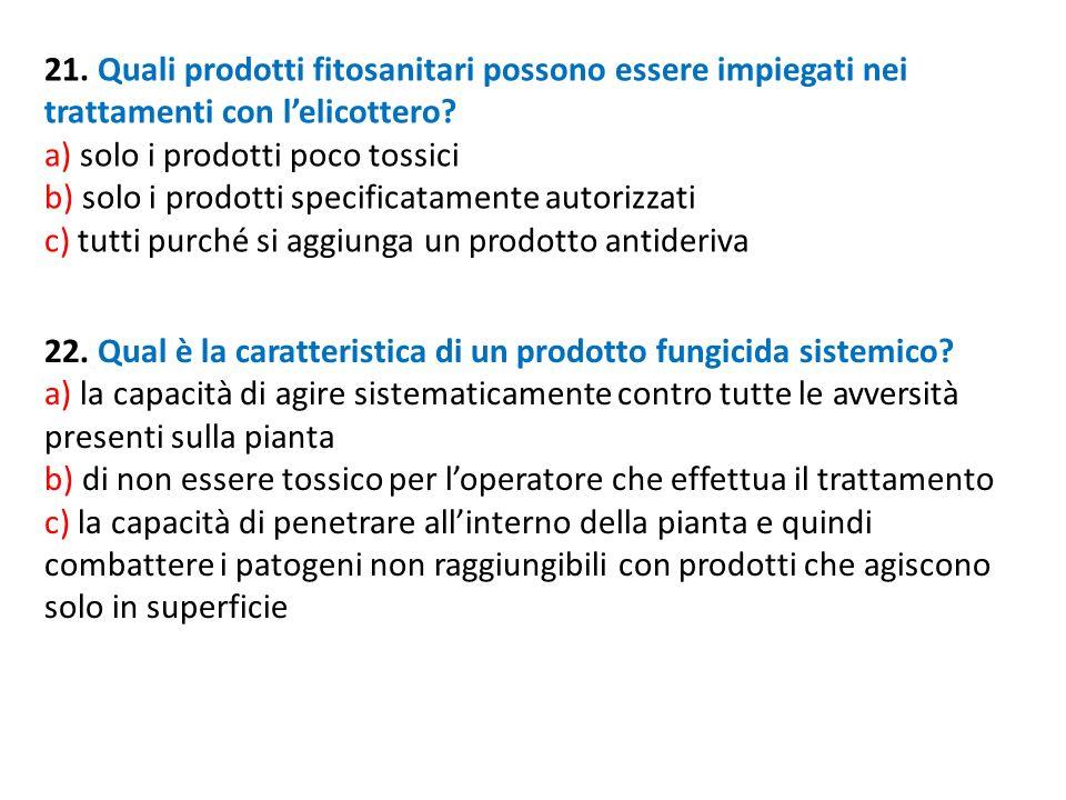 21. Quali prodotti fitosanitari possono essere impiegati nei trattamenti con lelicottero? a) solo i prodotti poco tossici b) solo i prodotti specifica