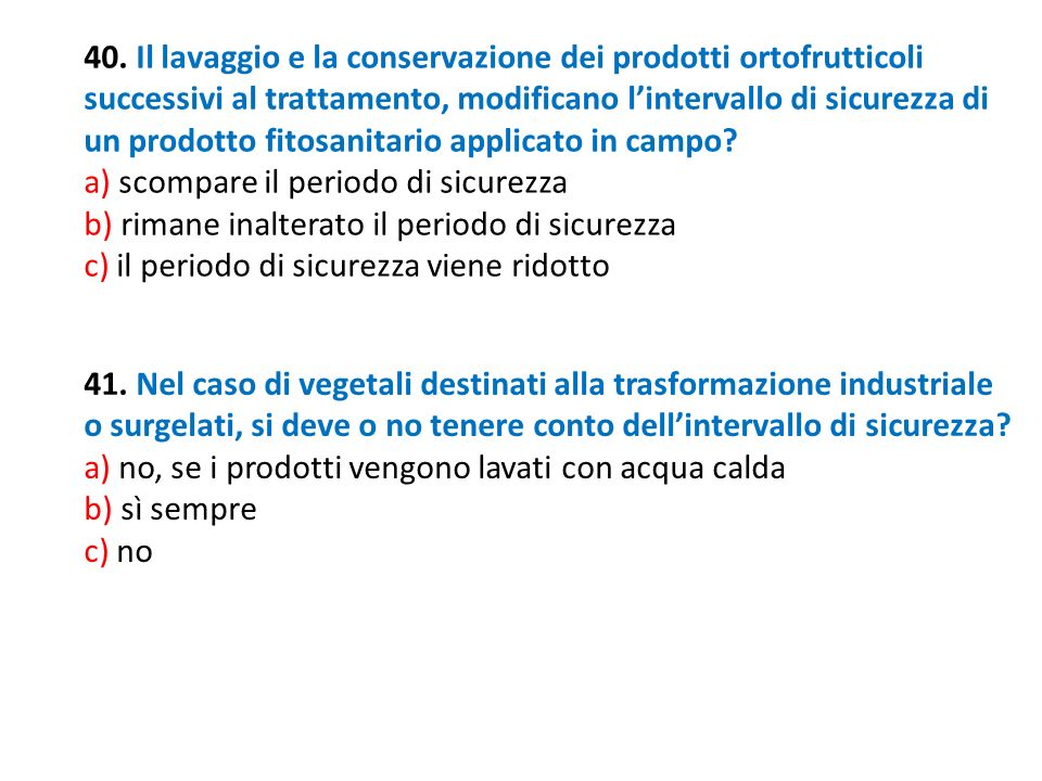 40. Il lavaggio e la conservazione dei prodotti ortofrutticoli successivi al trattamento, modificano lintervallo di sicurezza di un prodotto fitosanit