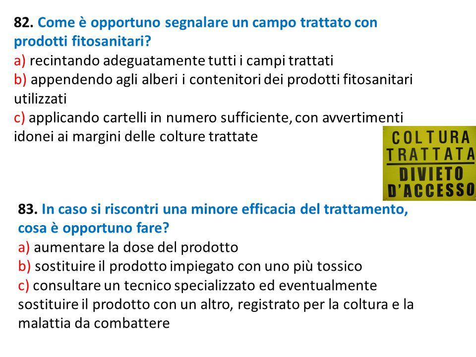 82. Come è opportuno segnalare un campo trattato con prodotti fitosanitari? a) recintando adeguatamente tutti i campi trattati b) appendendo agli albe