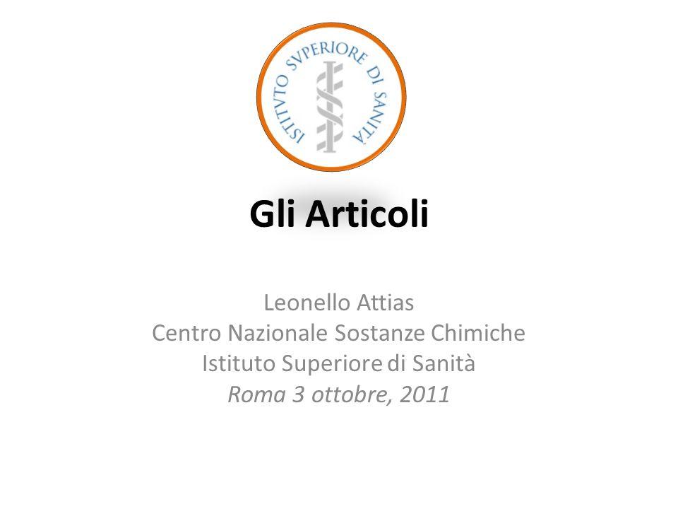 Gli Articoli Leonello Attias Centro Nazionale Sostanze Chimiche Istituto Superiore di Sanità Roma 3 ottobre, 2011