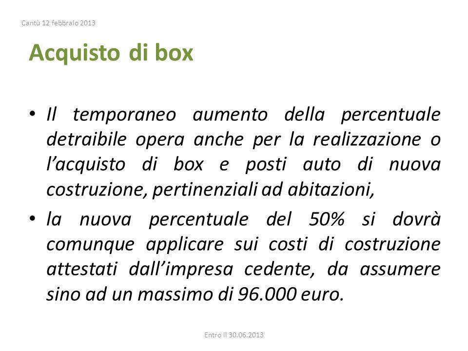 Acquisto di box Il temporaneo aumento della percentuale detraibile opera anche per la realizzazione o lacquisto di box e posti auto di nuova costruzio